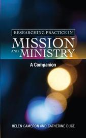 Researching Practice in Mission and Ministry by Catherine Duce