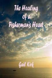 The Healing of a Fisherman's Heart by Gail Kirk