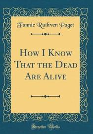 How I Know That the Dead Are Alive (Classic Reprint) by Fannie Ruthven Paget image