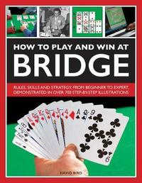 How to Play and Win at Bridge by David Bird