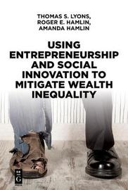 Using Entrepreneurship and Social Innovation to Mitigate Wealth Inequality by Thomas S Lyons