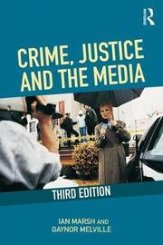 Crime, Justice and the Media by Ian Marsh