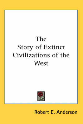 The Story of Extinct Civilizations of the West by Robert E Anderson image