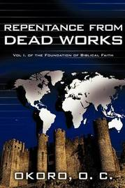 Repentance from Dead Works: Vol I. of the Foundation of Biblical Faith by Dr. Onyeije Chukwudum Okoro image