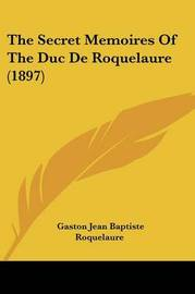 The Secret Memoires of the Duc de Roquelaure (1897) by Gaston-Jean-Baptiste Roquelaure