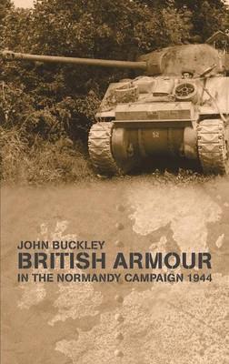 British Armour in the Normandy Campaign by John Buckley