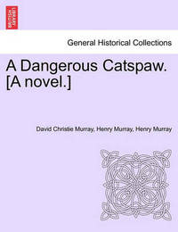 A Dangerous Catspaw. [A Novel.] by David Christie Murray