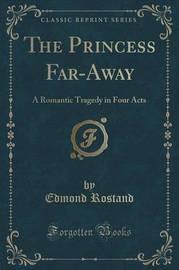 The Princess Far-Away by Edmond Rostand