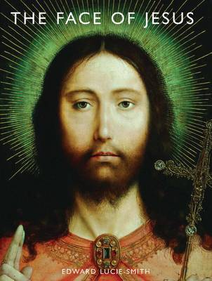 The Face of Jesus by Edward Lucie-Smith