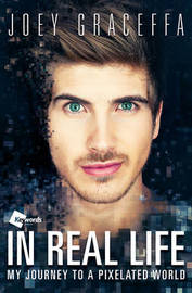 In Real Life:My Journey to a Pixelated World by Joey Graceffa