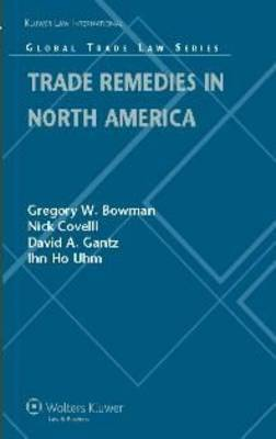 Trade Remedies in North America by Gregory W. Bowman image