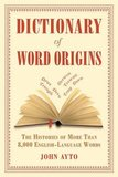 Dictionary of Word Origins by John Ayto