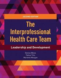 The Interprofessional Health Care Team by Donna Weiss