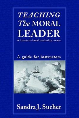 Teaching The Moral Leader by Sandra J Sucher image