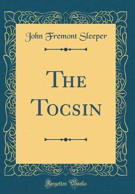 The Tocsin (Classic Reprint) by John Fremont Sleeper image