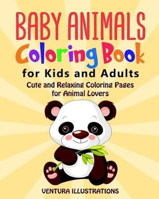 Baby Animals Coloring Book for Kids and Adults by Ventura Illustrations