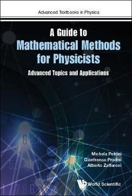 Guide To Mathematical Methods For Physicists, A: Advanced Topics And Applications by Michela Petrini