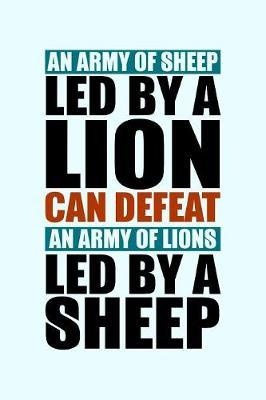 An Army of Sheep Led By a Lion Can Defeat an Army of Lions Led By Sheep by Janice H McKlansky Publishing