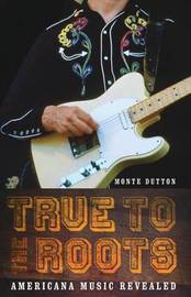True to the Roots by Monte Dutton