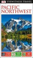 DK Eyewitness Travel Guide: Pacific Northwest by DK Publishing
