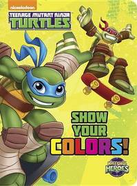 Show Your Colors! (Teenage Mutant Ninja Turtles: Half-Shell Heroes) by Random House