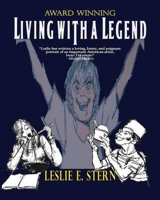 Living with a Legend a Personal Look at Animation Legend Iwao Takamoto, Designer of Scooby-Doo by E Leslie Stern