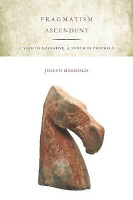 Pragmatism Ascendent by Joseph Margolis image