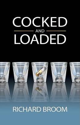 Cocked and Loaded by Richard Broom