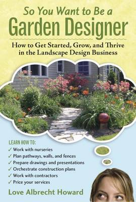 So You Want to Bwe a Garden Designer by Love Albrecht Howard