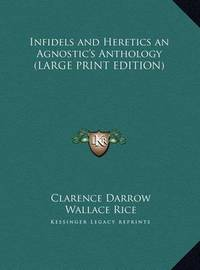 Infidels and Heretics an Agnostic's Anthology by Clarence Darrow