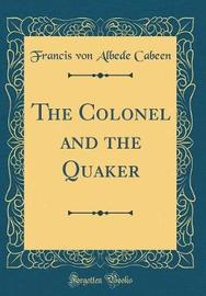 The Colonel and the Quaker (Classic Reprint) by Francis von Albede Cabeen image