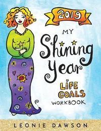 2019 My Shining Year: Life Goals Workbook by Leonie Dawson