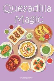 Quesadilla Magic by Martha Stone