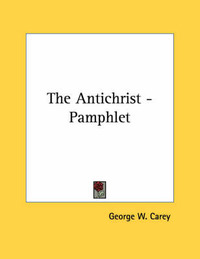 The Antichrist - Pamphlet by George W Carey