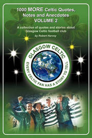 1,000 More Celtic, Quotes, Notes and Anecdotes by Robert Harvey