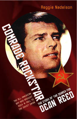 Comrade Rockstar: Search for Dean Reed by Reggie Nadelson