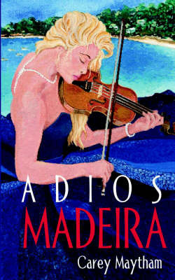 Adios Madeira by Ellen Casalena Carey Maytham