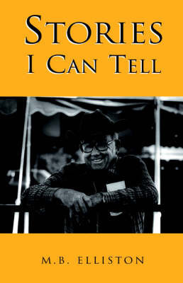 Stories I Can Tell by M.B. Elliston