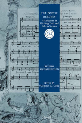 The Poetic Debussy - A Collection of his Song Texts and Letters by Margarett G. Cobb