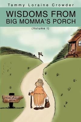 Wisdoms from Big Momma's Porch by Tammy Loraine Crowder
