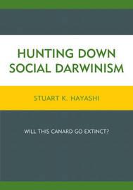 Hunting Down Social Darwinism by Stuart K. Hayashi