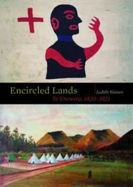 Encircled Lands : Te Urewera 1820 - 1921 by Judith Binney
