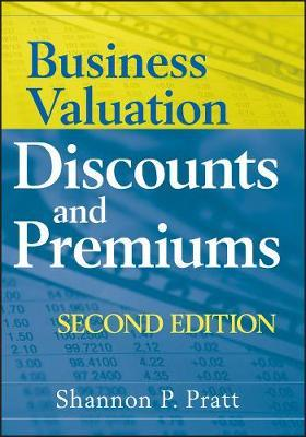 Business Valuation Discounts and Premiums by Shannon P Pratt