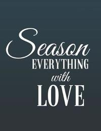 Season Everything with Love by Mahtava Journals