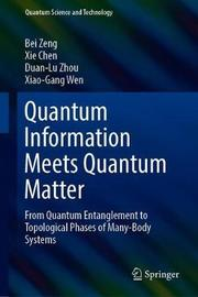 Quantum Information Meets Quantum Matter by Bei Zeng
