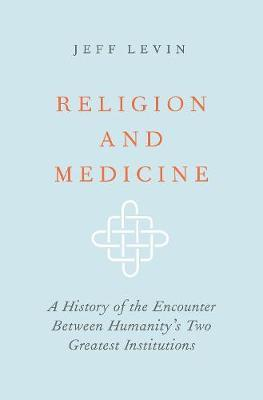 Religion and Medicine by Jeff Levin