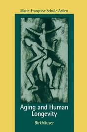 Aging and Human Longevity by Marie-Francoise Schulz-Aellen