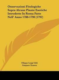 Osservazioni Fitologiche Sopra Alcune Piante Esotiche Introdotte in Roma Fatte Nell' Anno 1788-1790 (1792) by Filippo Luigi Gilii
