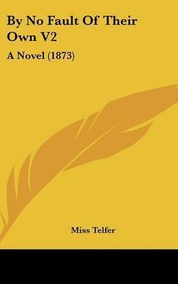 By No Fault of Their Own V2: A Novel (1873) by Miss Telfer