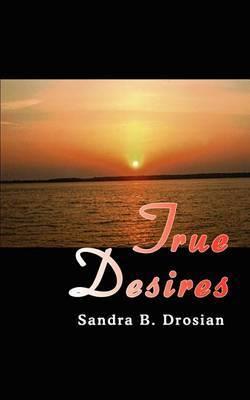 True Desires by Sandra B. Drosian